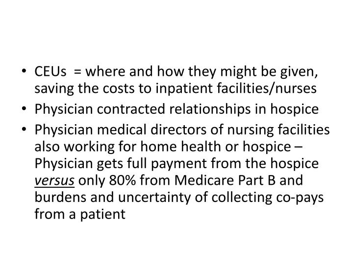 CEUs  = where and how they might be given, saving the costs to inpatient facilities/nurses
