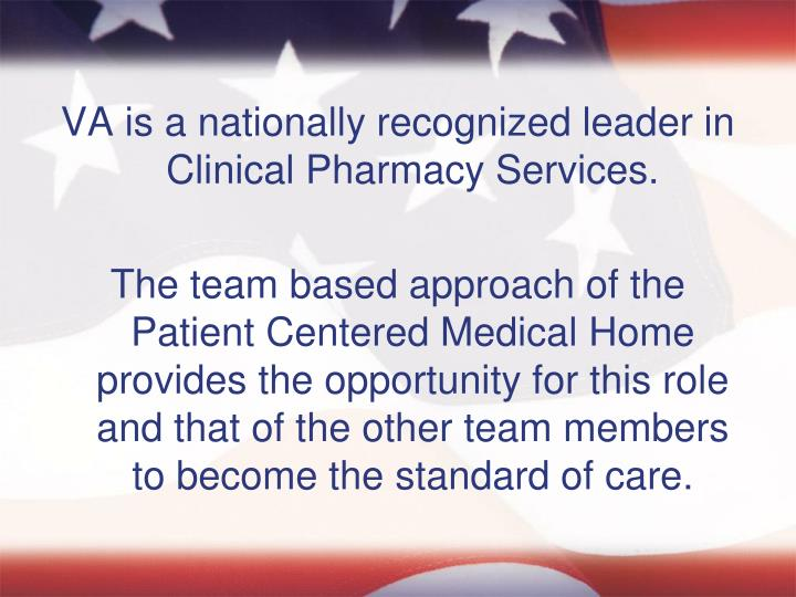 VA is a nationally recognized leader in Clinical Pharmacy Services.