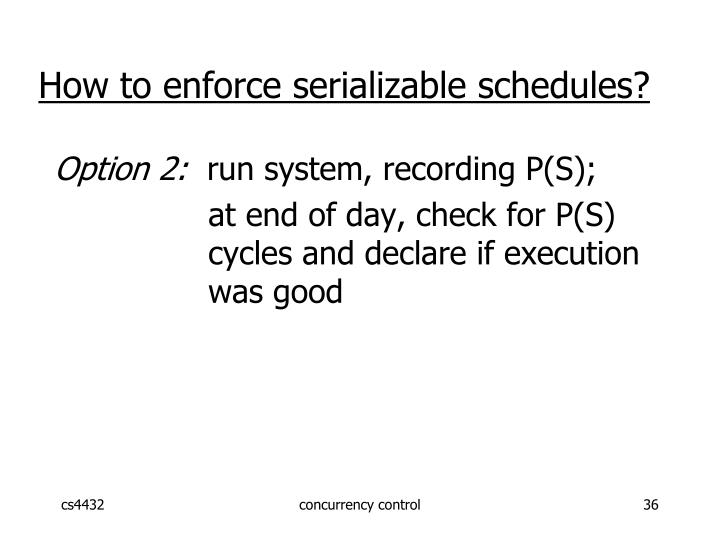 How to enforce serializable schedules?