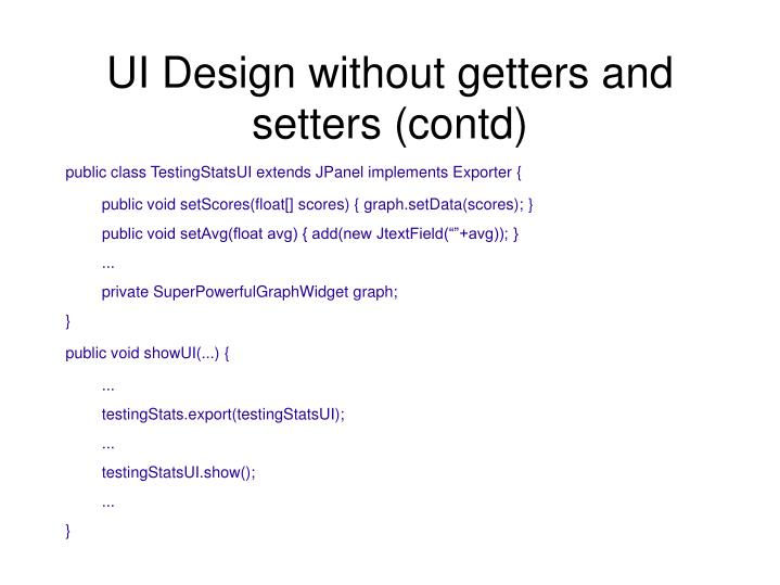 UI Design without getters and setters (contd)
