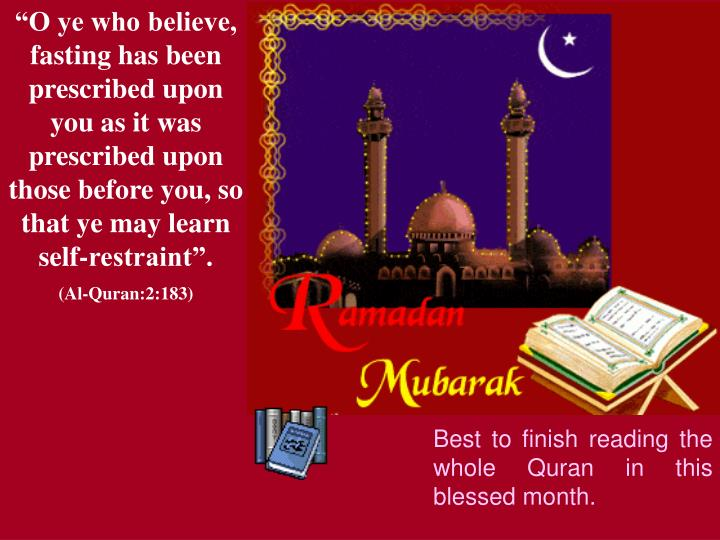 """O ye who believe, fasting has been"
