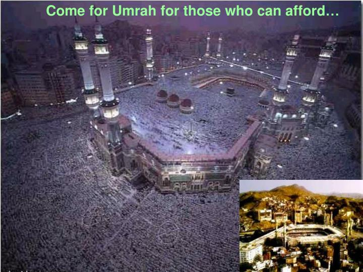 Come for Umrah for those who can afford…