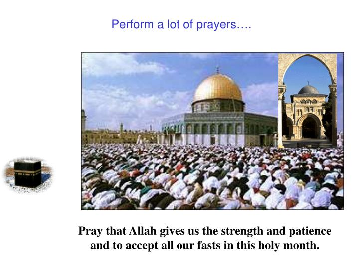Perform a lot of prayers….