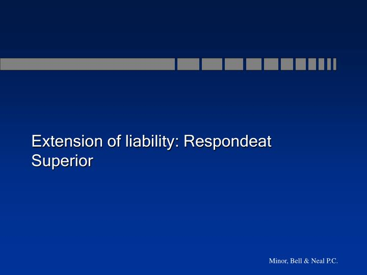 Extension of liability: Respondeat Superior