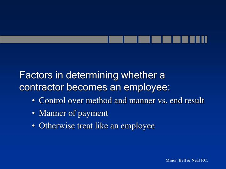 Factors in determining whether a contractor becomes an employee: