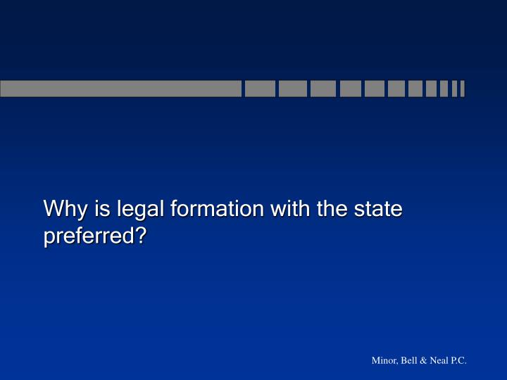 Why is legal formation with the state preferred?