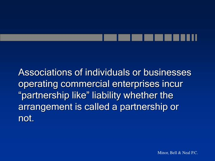 "Associations of individuals or businesses operating commercial enterprises incur ""partnership like"" liability whether the arrangement is called a partnership or not."