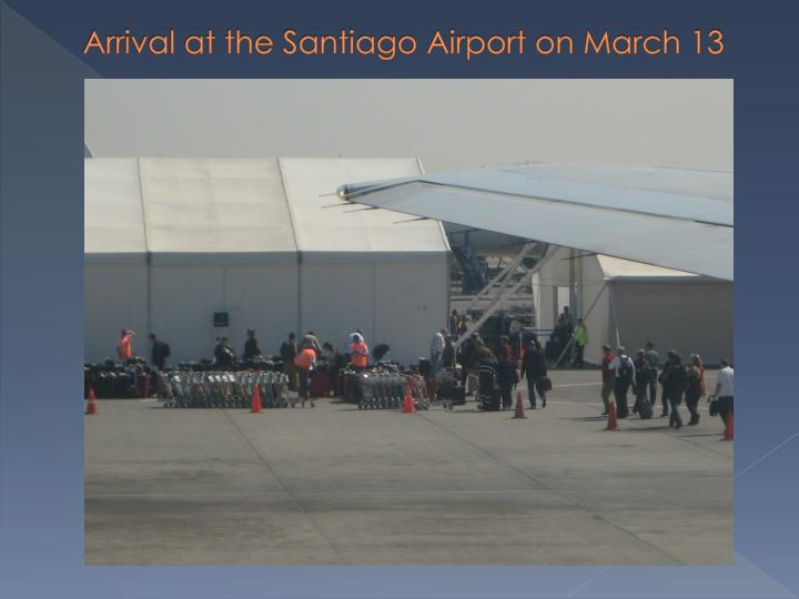 Arrival at the santiago airport on march 13