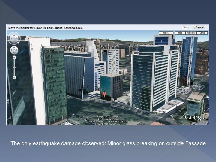 The only earthquake damage observed: Minor glass breaking on outside Fassade