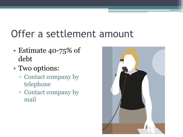 Offer a settlement amount
