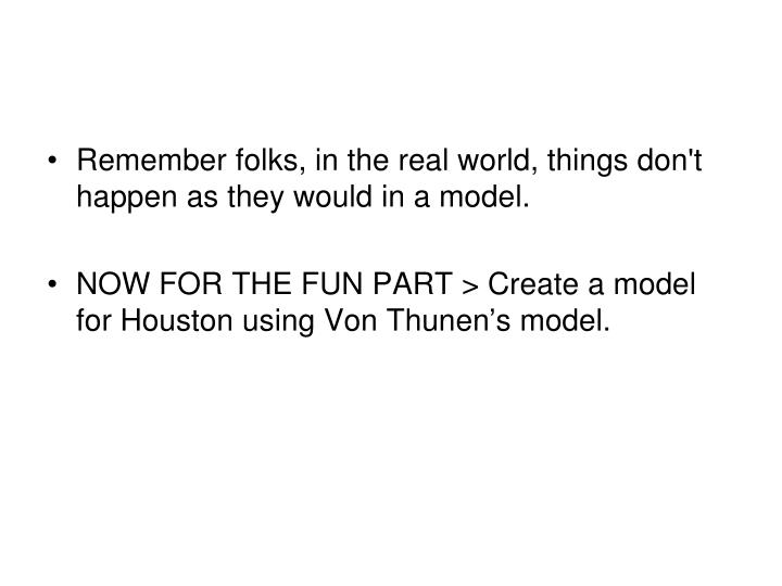 Remember folks, in the real world, things don't happen as they would in a model.