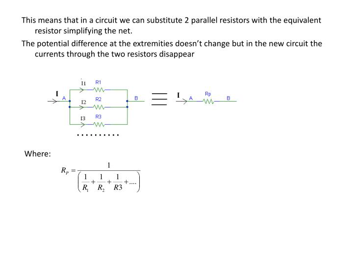 This means that in a circuit we can substitute 2 parallel resistors with the equivalent resistor simplifying the net.