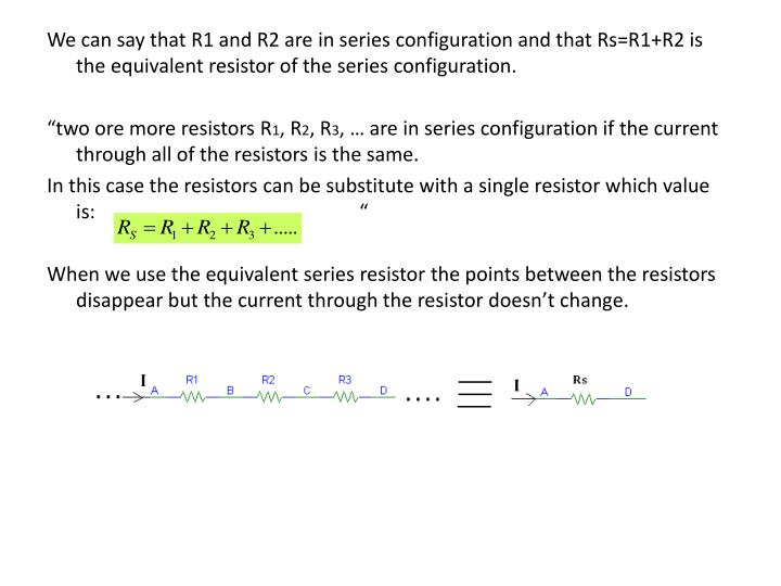We can say that R1 and R2 are in series configuration and that Rs=R1+R2 is the equivalent resistor of the series configuration.