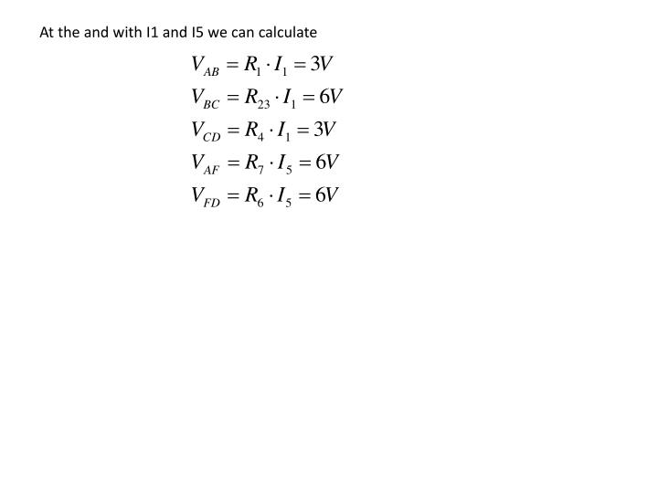 At the and with I1 and I5 we can calculate