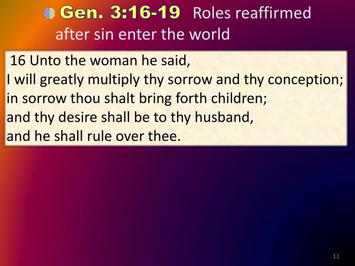 16 Unto the woman he said,                                                 I will greatly multiply thy sorrow and thy conception;            in sorrow thou
