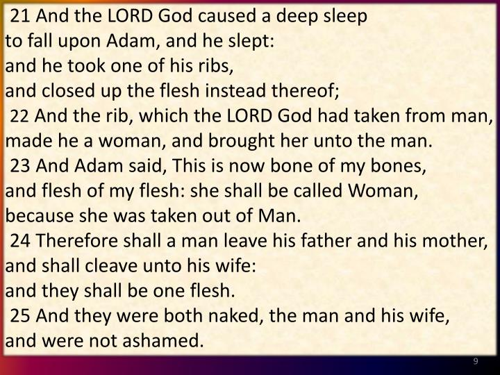 21 And the LORD God caused a deep sleep                            to fall upon Adam, and he slept:                                                 and he took one of his ribs,                                                          and closed up the flesh instead thereof;