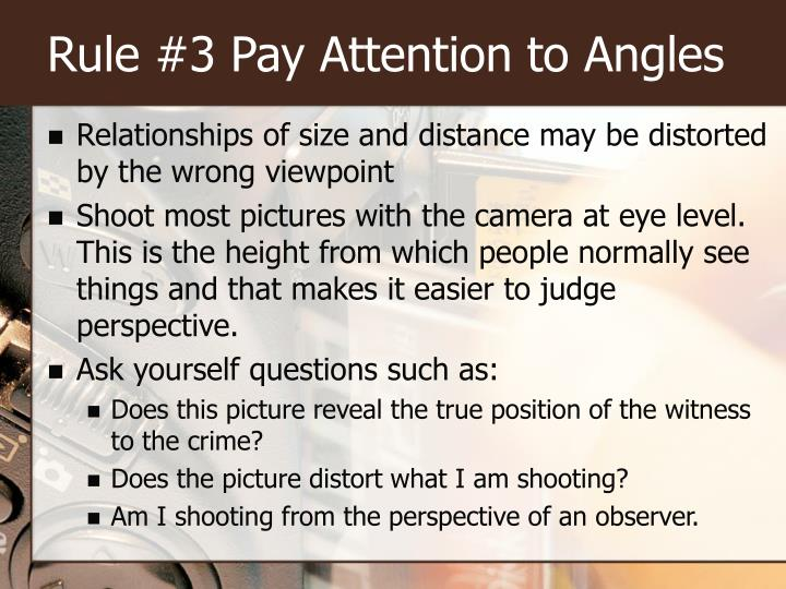 Rule #3 Pay Attention to Angles