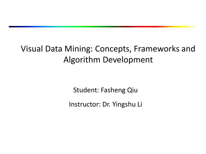 Visual data mining concepts frameworks and algorithm development