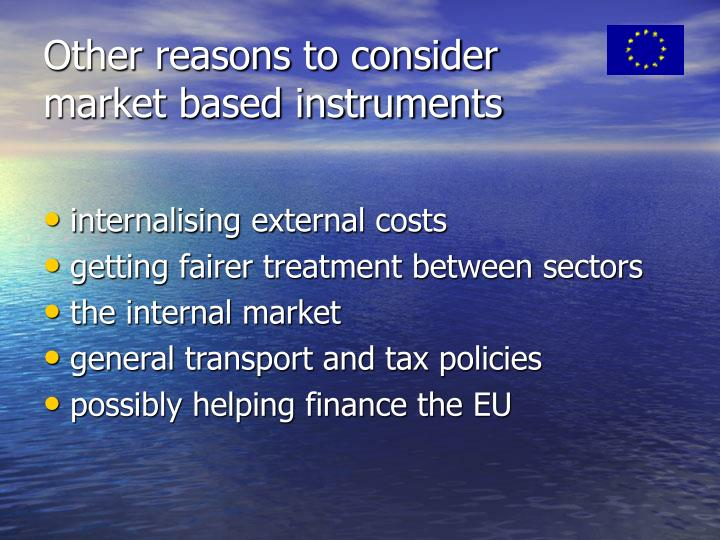Other reasons to consider market based instruments