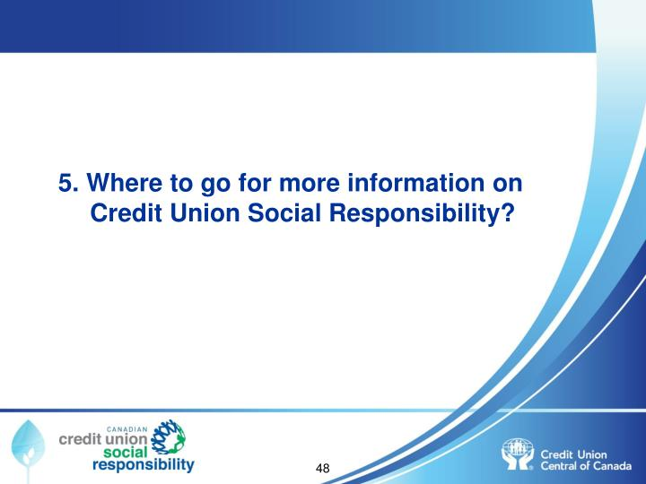 5. Where to go for more information on Credit Union Social Responsibility?