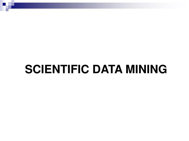 SCIENTIFIC DATA MINING