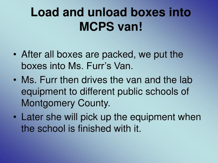 Load and unload boxes into MCPS van!