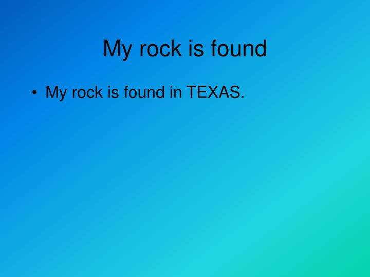 My rock is found