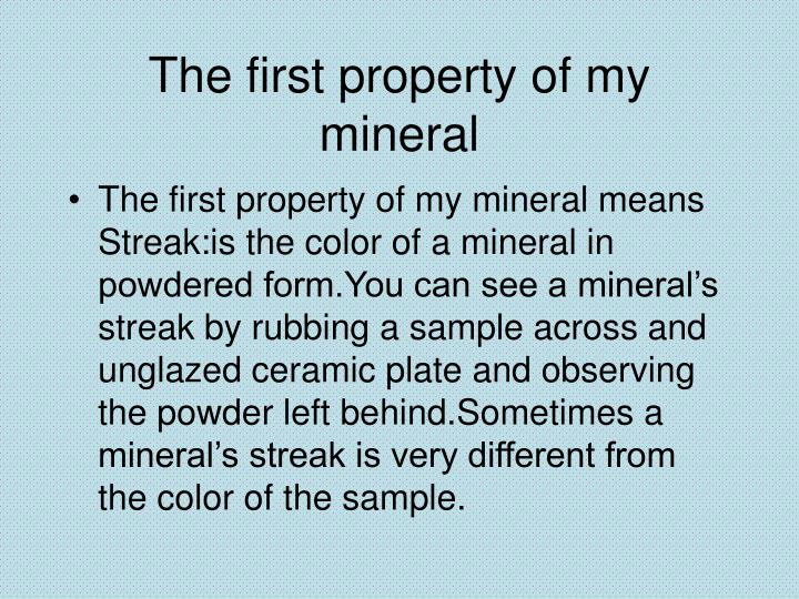 The first property of my mineral