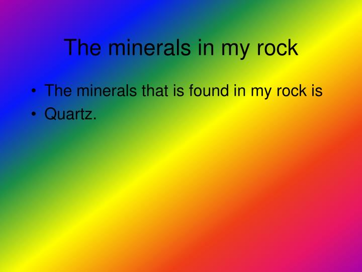 The minerals in my rock