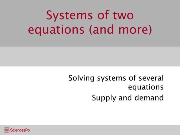 Systems of two equations and more