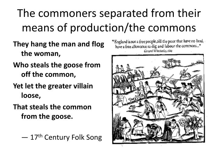 The commoners separated from their means of production/the commons