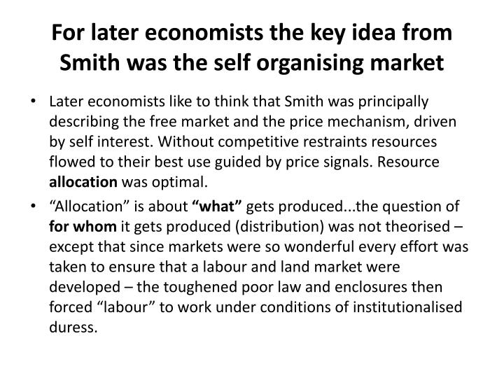For later economists the key idea from Smith was the self organising market