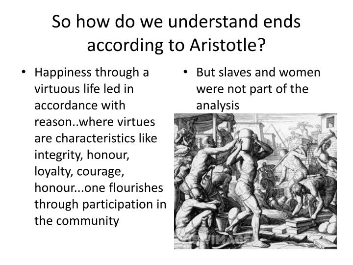 So how do we understand ends according to Aristotle?