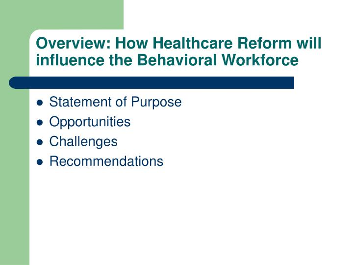 Overview: How Healthcare Reform will influence the Behavioral Workforce