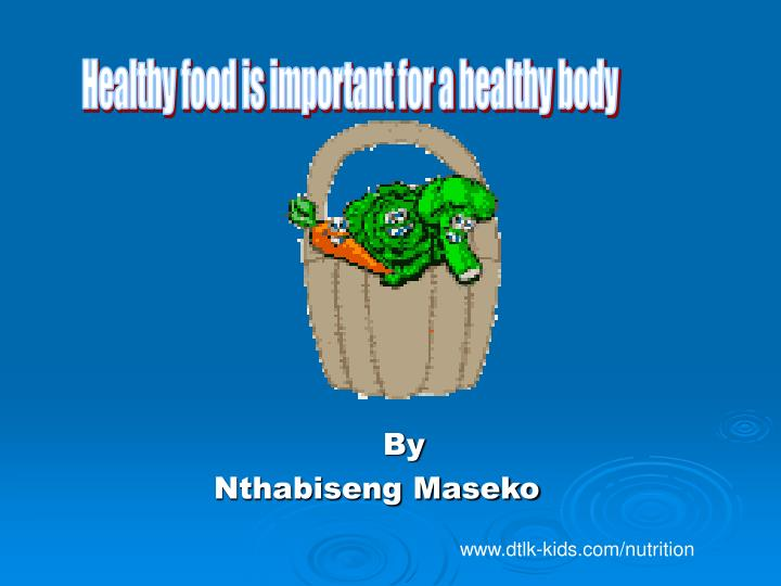 Healthy food is important for a healthy body