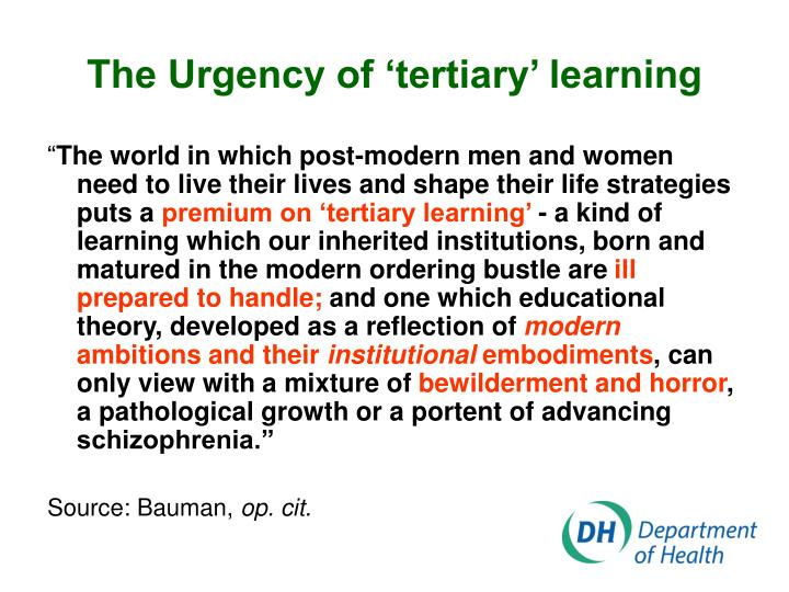 The Urgency of 'tertiary' learning