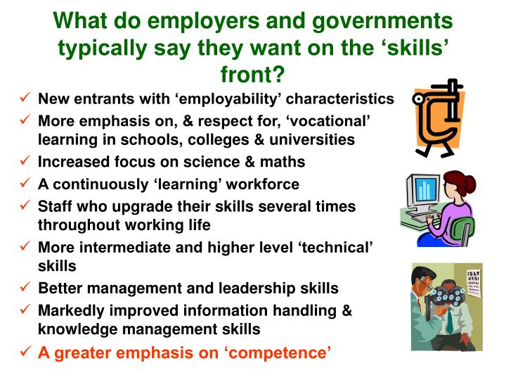 What do employers and governments typically say they want on the 'skills' front?