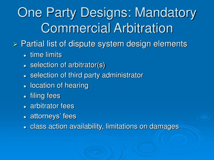 One Party Designs: Mandatory Commercial Arbitration