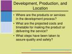 development production and location