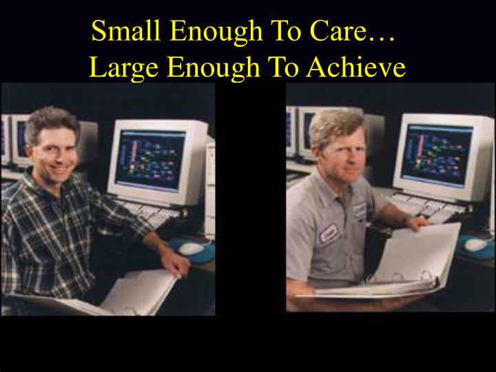 Small Enough To Care…
