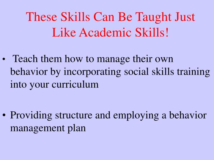 These Skills Can Be Taught Just Like Academic Skills!