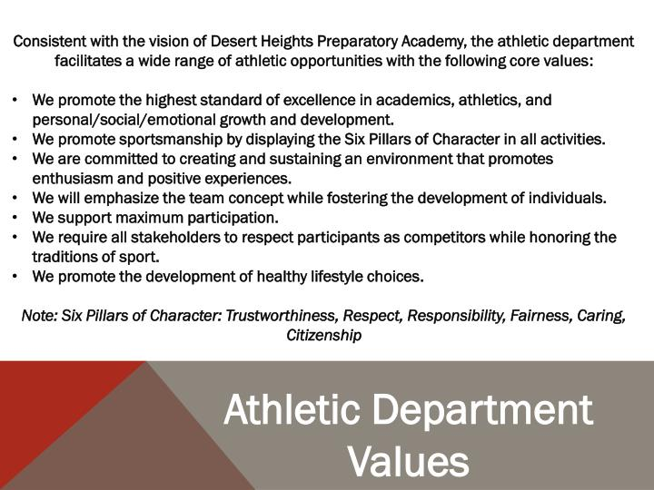 Consistent with the vision of Desert Heights Preparatory Academy, the athletic department facilitates a wide range of athletic opportunities with the following core values