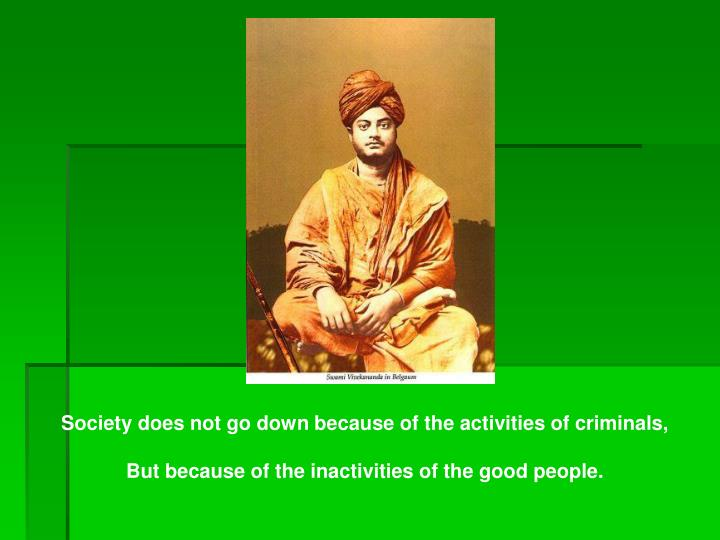 Society does not go down because of the activities of criminals,