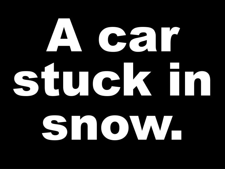 A car stuck in snow.