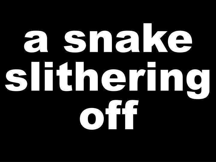 a snake slithering off