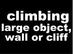 climbing large object wall or cliff