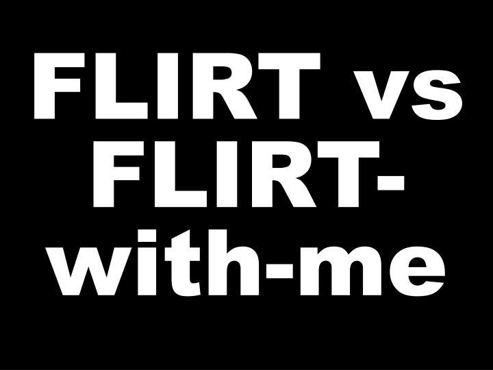 FLIRT vs FLIRT-with-me