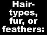hair types fur or feathers