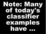 note many of today s classifier examples have