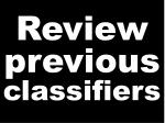 review previous classifiers